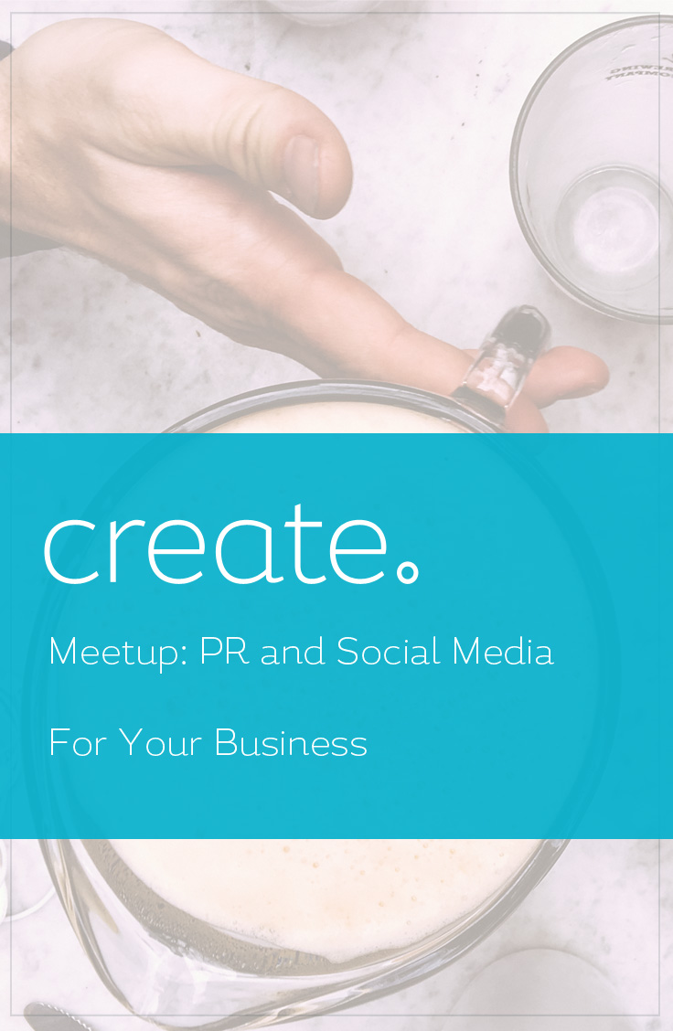 Create Meetup: PR and Social Media For Your Business