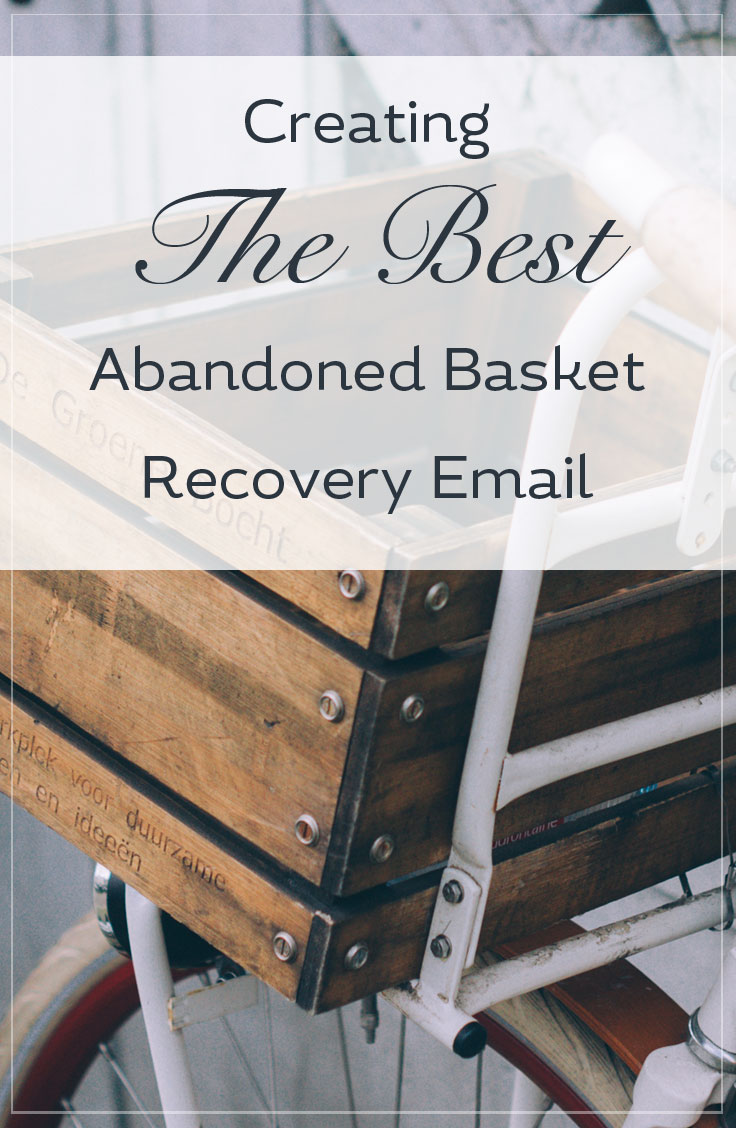 Crafting The Best Abandoned Basket Email