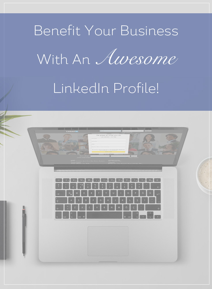 Benefit Your Business With An Awesome LinkedIn Profile!