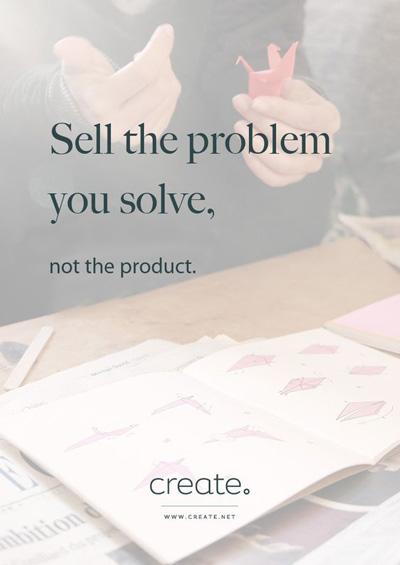 Create Quote: Sell the problem you solve, not the product