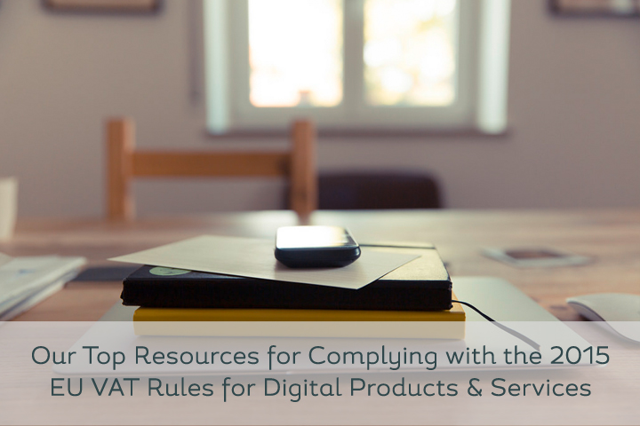 Top Resources for Complying with the 2015 EU VAT Rules for Digital Products & Services